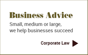 Business Advice - Small, medium or large, we help businesses succeed - Corporate Law